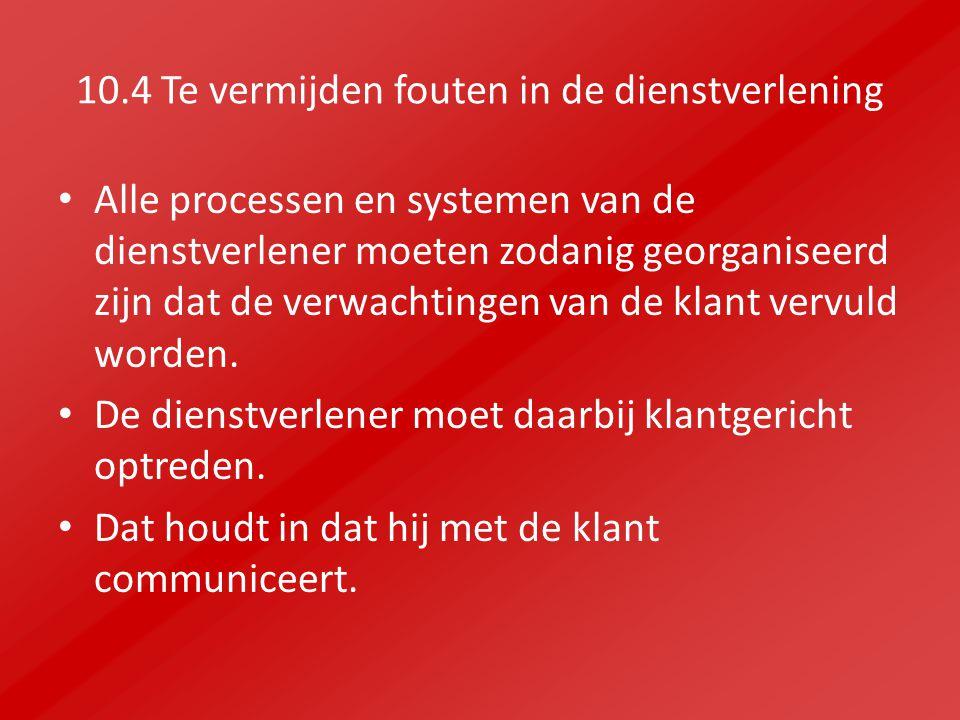 10.4 Te vermijden fouten in de dienstverlening Alle processen en systemen van de dienstverlener moeten zodanig georganiseerd zijn dat de verwachtingen van de klant vervuld worden.