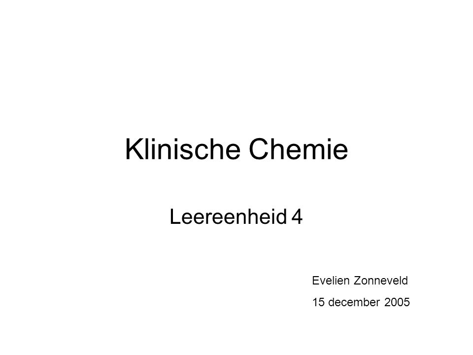 Klinische Chemie Leereenheid 4 Evelien Zonneveld 15 december 2005