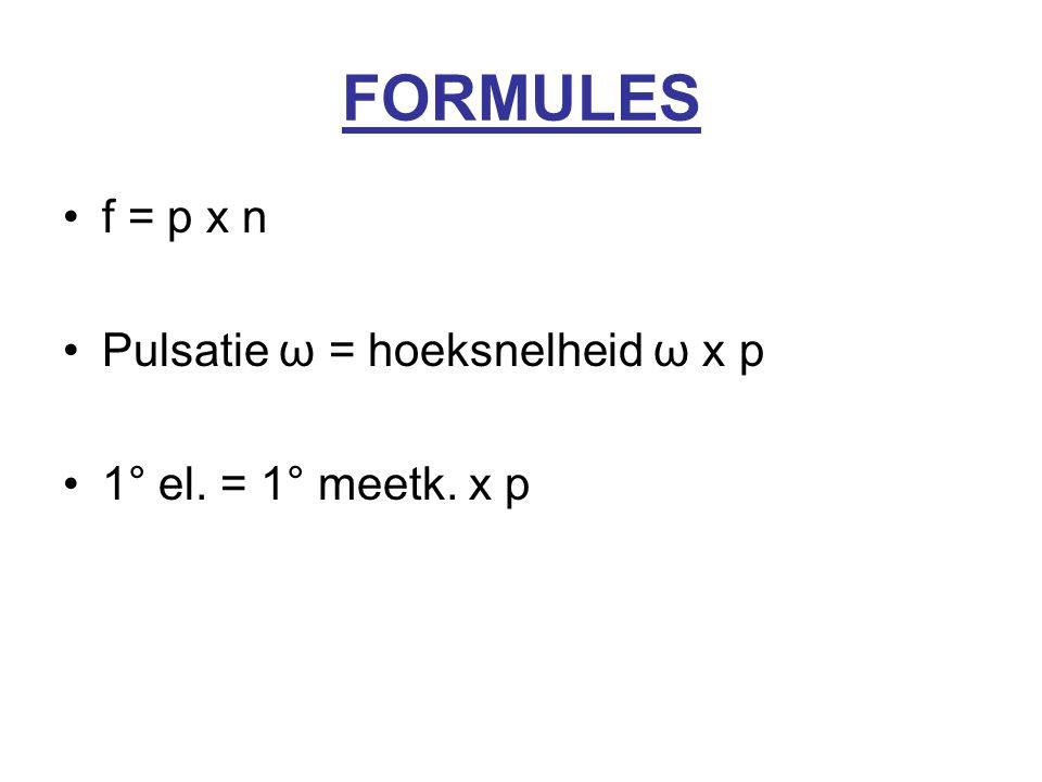 FORMULES f = p x n Pulsatie ω = hoeksnelheid ω x p 1° el. = 1° meetk. x p