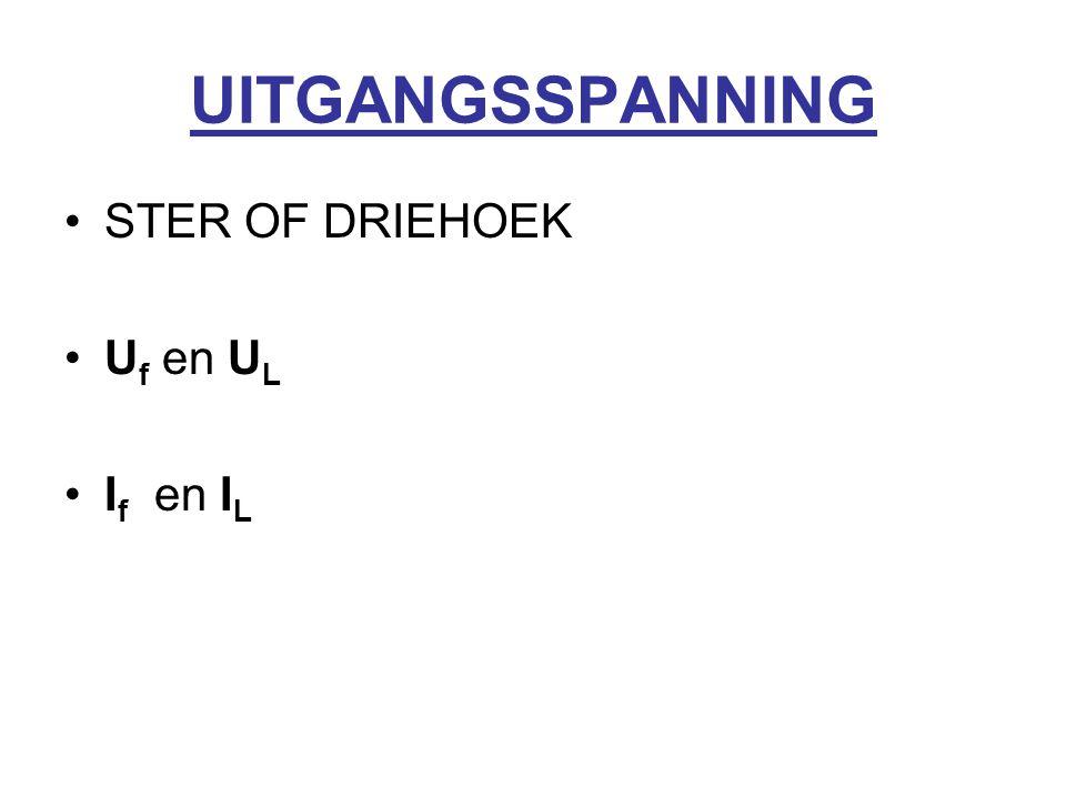 UITGANGSSPANNING STER OF DRIEHOEK U f en U L I f en I L