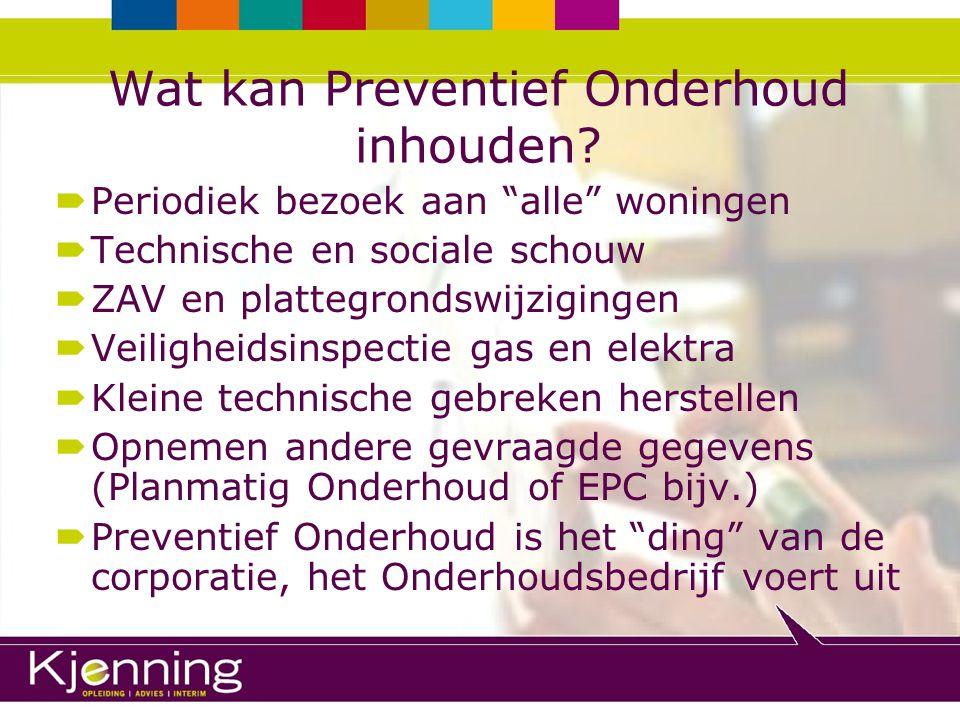 """Wat kan Preventief Onderhoud inhouden?  Periodiek bezoek aan """"alle"""" woningen  Technische en sociale schouw  ZAV en plattegrondswijzigingen  Veilig"""
