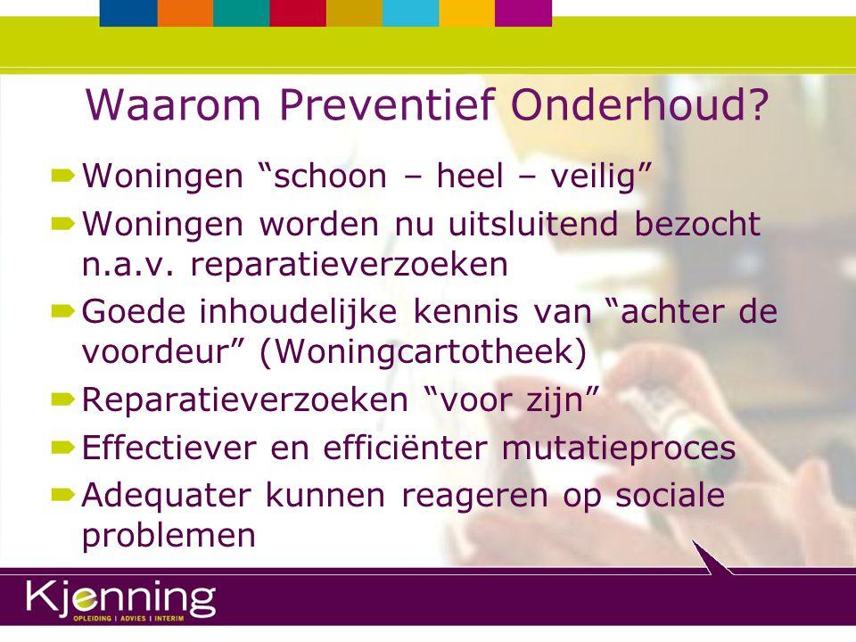 Ervaringen met Preventief Onderhoud (2 voorbeelden)  Corporatie in Groningen – Stad: is inmiddels ruim 5 jaar bezig met Serviceonderhoud op 11.000 Vhe'n -> 97% deelname 86% tot 88% van het bezit wordt jaarlijks bezocht aantal reparatieverzoeken 80% lager -> kostenreductie 50% normaliter bij mutaties geen voorinspecties meer