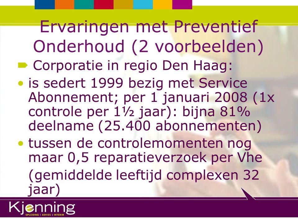 Ervaringen met Preventief Onderhoud (2 voorbeelden)  Corporatie in regio Den Haag (vervolg): bij mutatiewerk minder werk aan kleine (onderhouds)activiteiten; bespaart gemiddeld € 150,= per mutatie Voor 80% van de Vhe'n geen discussie bij de Intake meer over kosten huurder of niet: besparing intake-kosten € 8,= per Vhe