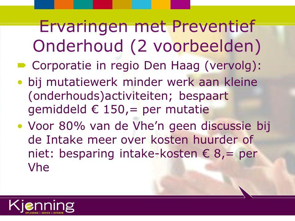 Ervaringen met Preventief Onderhoud (2 voorbeelden)  Corporatie in regio Den Haag (vervolg): bij mutatiewerk minder werk aan kleine (onderhouds)activ
