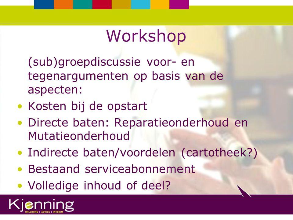 Workshop (sub)groepdiscussie voor- en tegenargumenten op basis van de aspecten: Kosten bij de opstart Directe baten: Reparatieonderhoud en Mutatieonde