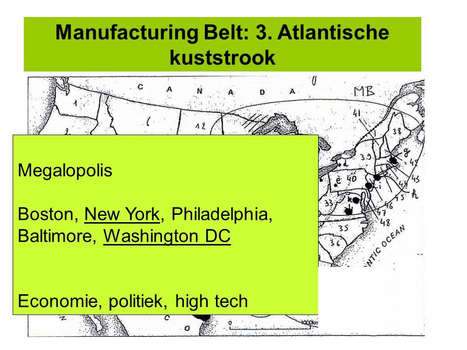Manufacturing Belt: 3. Atlantische kuststrook Megalopolis Boston, New York, Philadelphia, Baltimore, Washington DC Economie, politiek, high tech