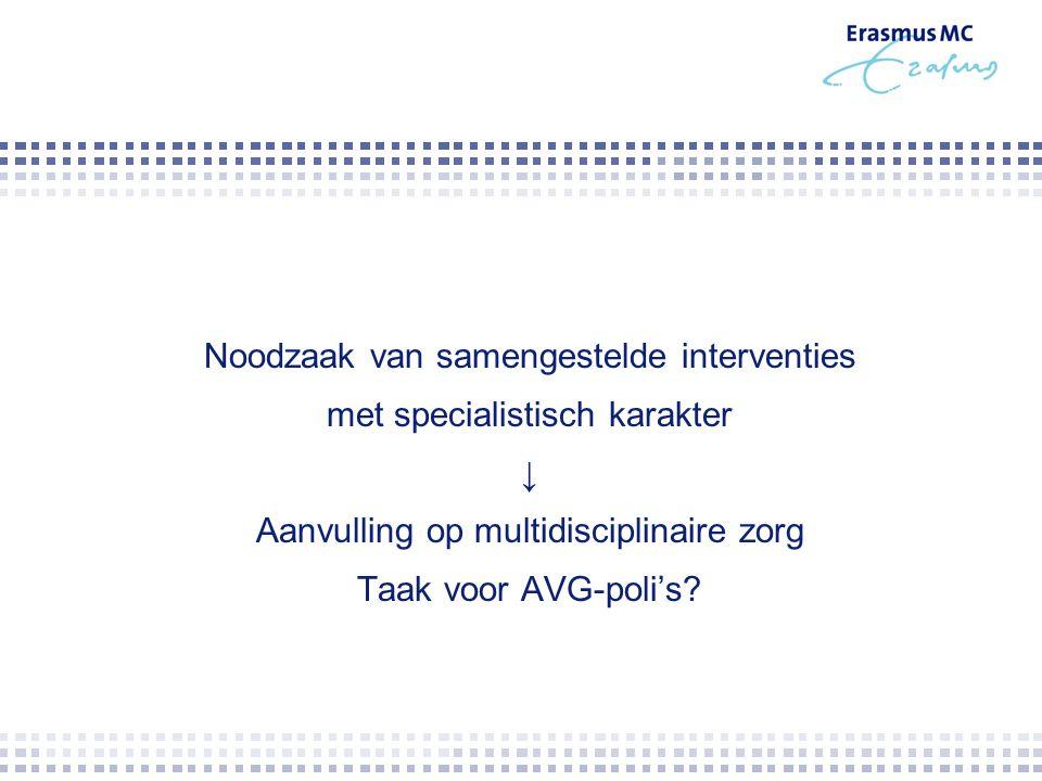 Noodzaak van samengestelde interventies met specialistisch karakter ↓ Aanvulling op multidisciplinaire zorg Taak voor AVG-poli's?