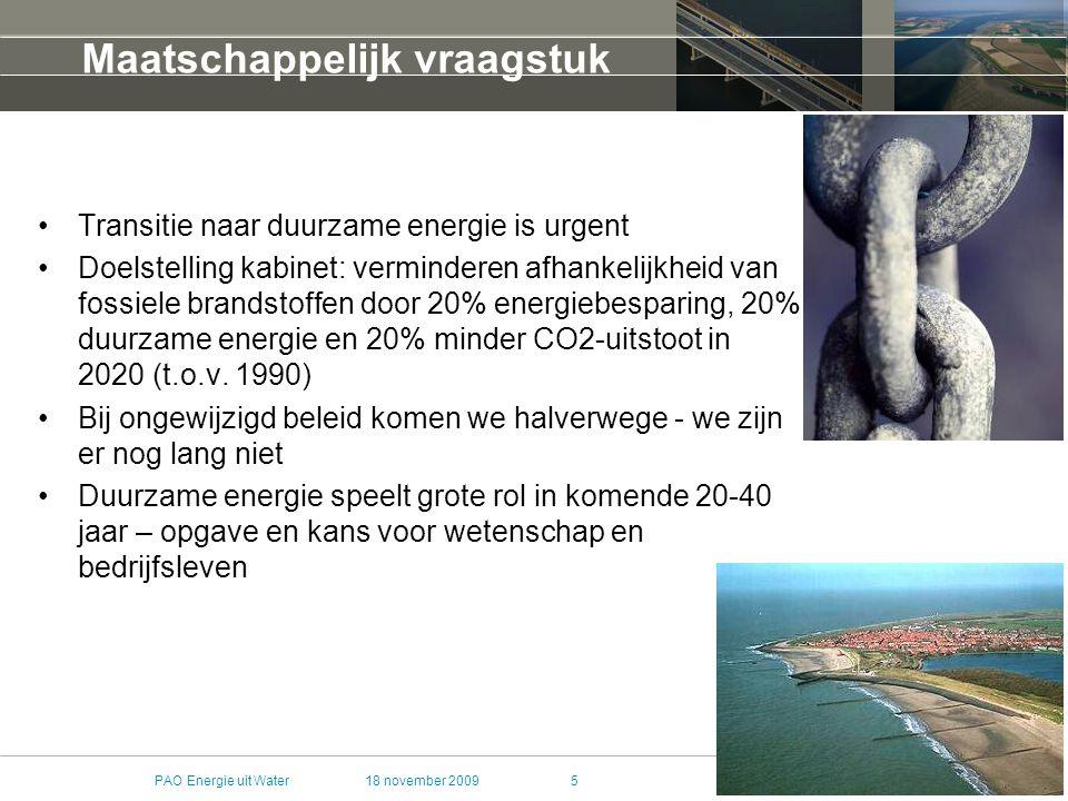 18 november 2009PAO Energie uit Water6 Urgentie van duurzame energiebronnen Tegenlicht: Ontwikkeling zon- en wind-energie sterk in opmars Werk aan de winkel voor energie uit water en ondergrond Zweden: 20% van energiegebruik uit waterkracht Noorwegen: 98,8% van het electriciteitsverbruik uit waterkracht.