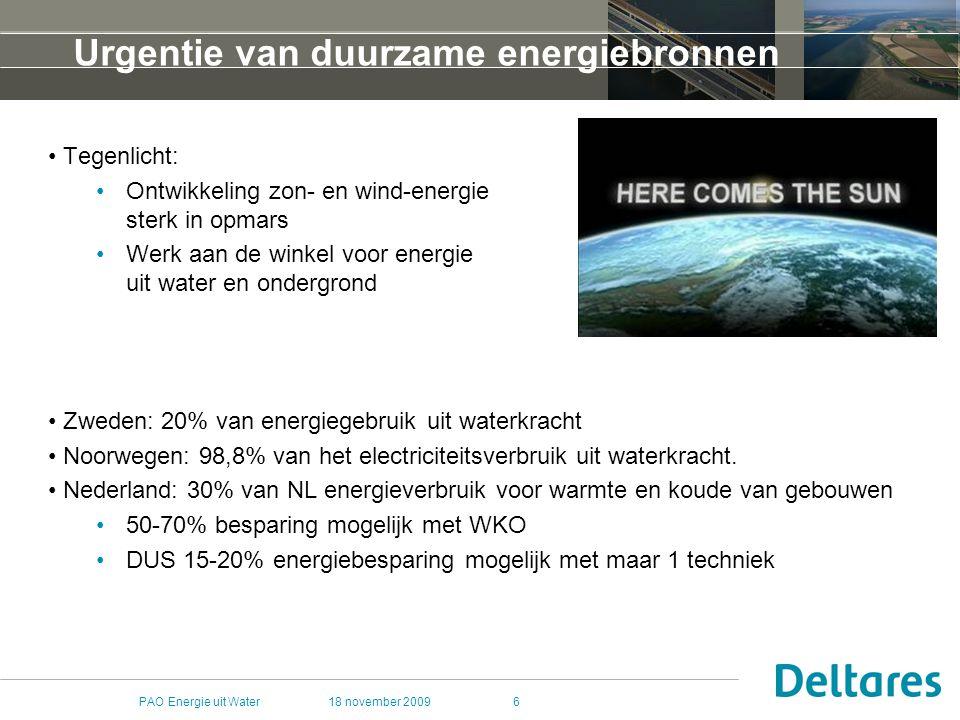 18 november 2009PAO Energie uit Water47 Voordelen Geothermie - Nederland Groen (warmte COP=15+, HR COP=3.5, Electriciteit geen CO2 uitstoot) 24/7  baseload Weinig beslag oppervlakte Verwachting TNO realisatie warmte 1 miljoen huizen 100 jaar Verwachting TNO realisatie electriciteit 100en MWe, renewable 2020 tijdslijn: 1-3% CO2 reductie (landelijk), warmte