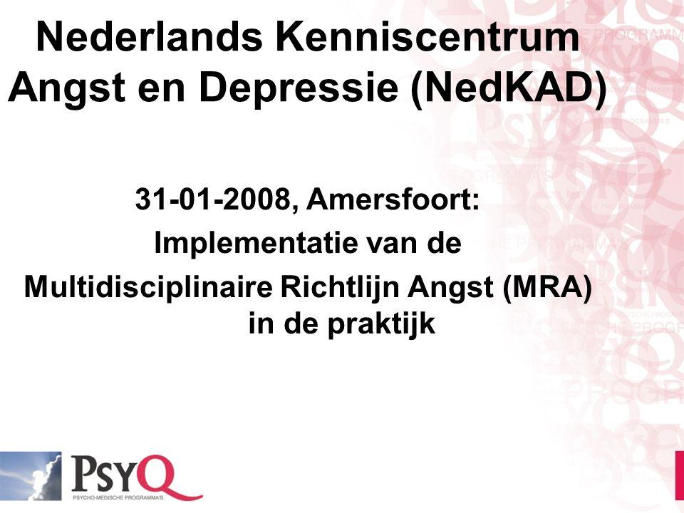 Nederlands Kenniscentrum Angst en Depressie (NedKAD) 31-01-2008, Amersfoort: Implementatie van de Multidisciplinaire Richtlijn Angst (MRA) in de prakt