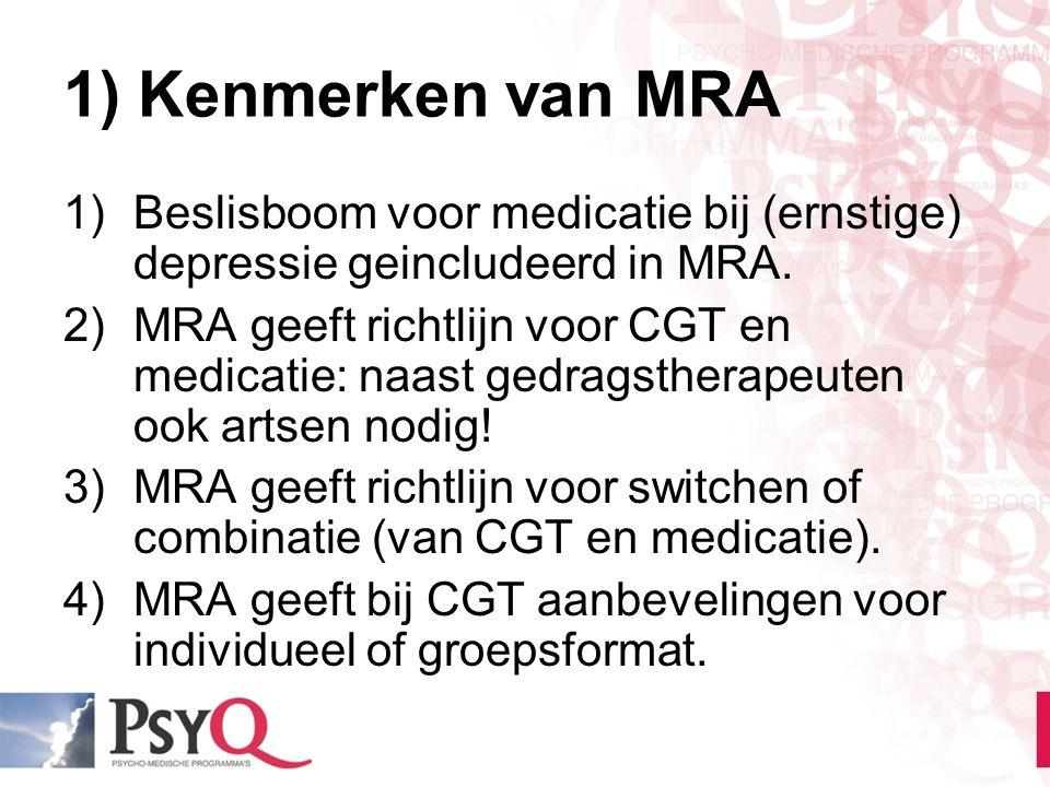 1) Kenmerken van MRA 1)Beslisboom voor medicatie bij (ernstige) depressie geincludeerd in MRA. 2)MRA geeft richtlijn voor CGT en medicatie: naast gedr
