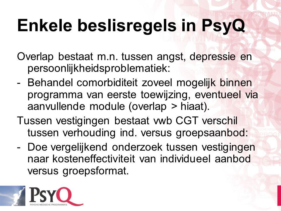 Enkele beslisregels in PsyQ Overlap bestaat m.n. tussen angst, depressie en persoonlijkheidsproblematiek: -Behandel comorbiditeit zoveel mogelijk binn