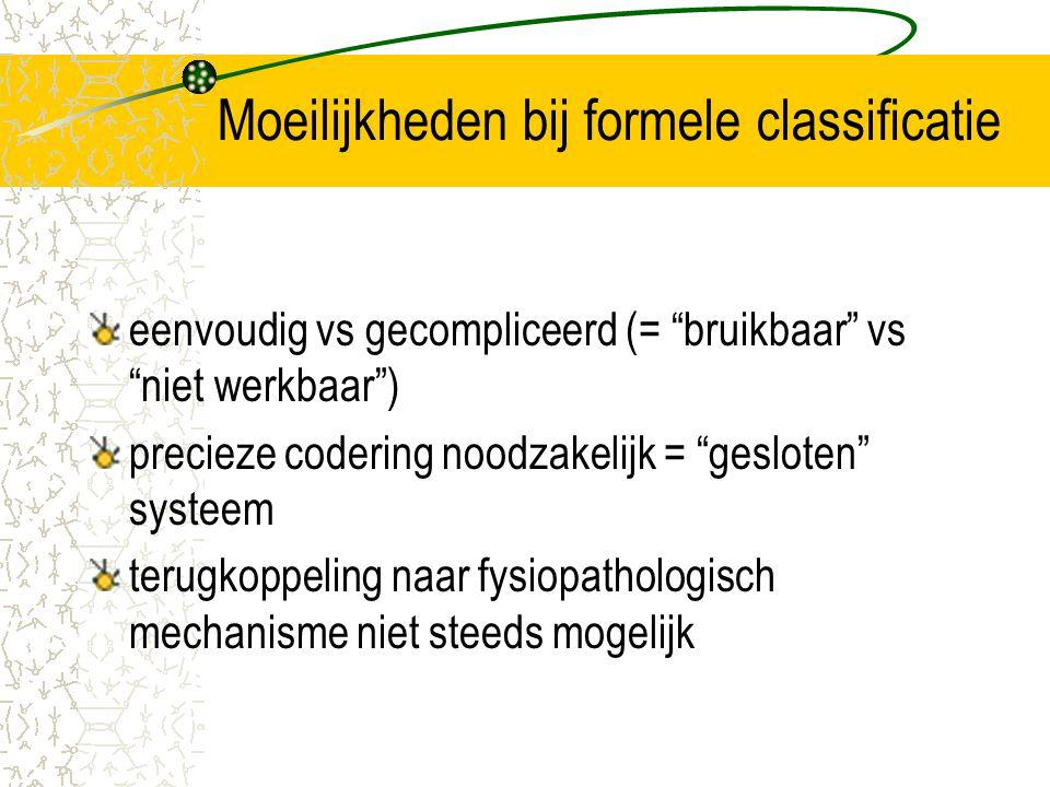 """Moeilijkheden bij formele classificatie eenvoudig vs gecompliceerd (= """"bruikbaar"""" vs """"niet werkbaar"""") precieze codering noodzakelijk = """"gesloten"""" syst"""
