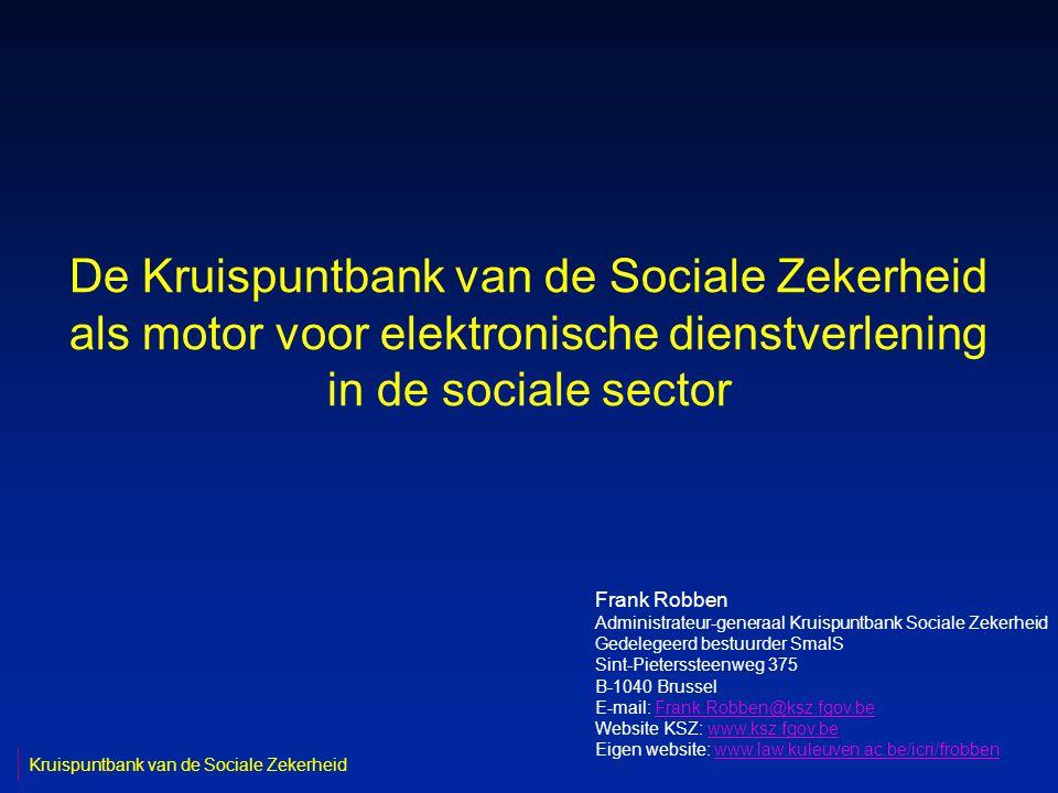 De Kruispuntbank van de Sociale Zekerheid als motor voor elektronische dienstverlening in de sociale sector Frank Robben Administrateur-generaal Kruis