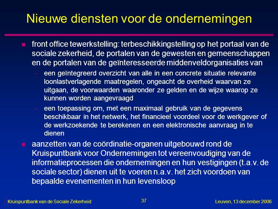 37 Kruispuntbank van de Sociale ZekerheidLeuven, 13 december 2006 Nieuwe diensten voor de ondernemingen n front office tewerkstelling: terbeschikkings