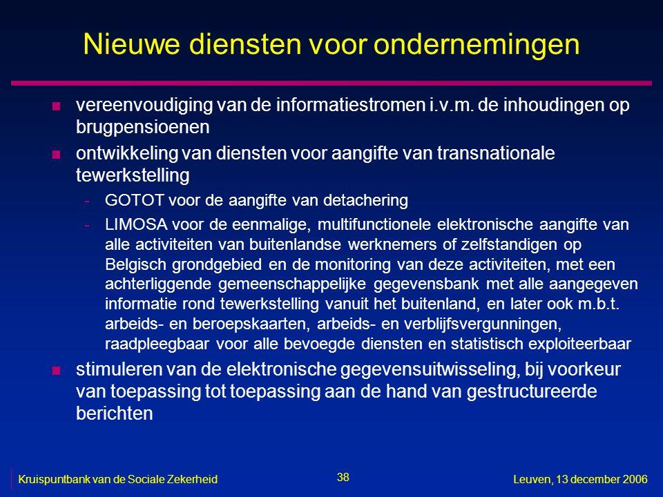 38 Kruispuntbank van de Sociale ZekerheidLeuven, 13 december 2006 Nieuwe diensten voor ondernemingen n vereenvoudiging van de informatiestromen i.v.m.