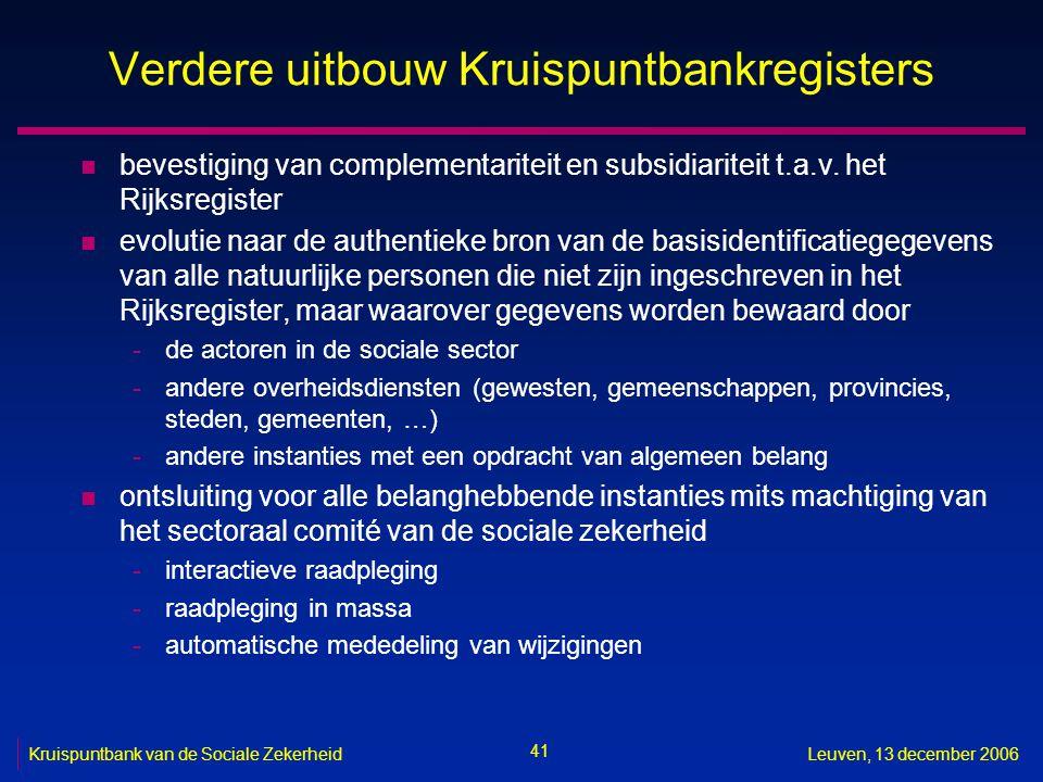 41 Kruispuntbank van de Sociale ZekerheidLeuven, 13 december 2006 Verdere uitbouw Kruispuntbankregisters n bevestiging van complementariteit en subsid