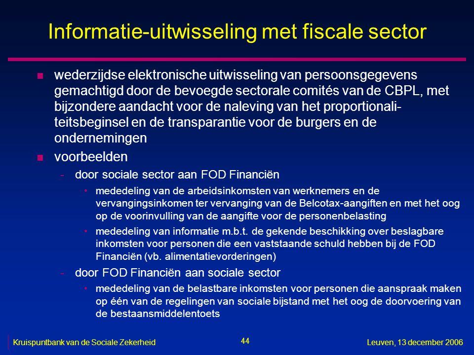 44 Kruispuntbank van de Sociale ZekerheidLeuven, 13 december 2006 Informatie-uitwisseling met fiscale sector n wederzijdse elektronische uitwisseling