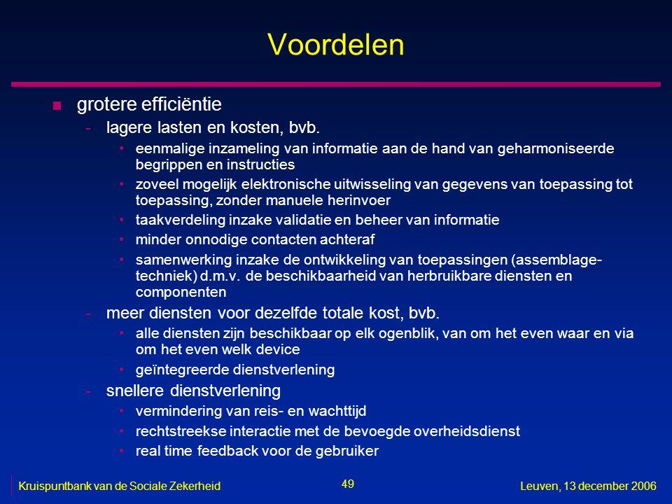 49 Kruispuntbank van de Sociale ZekerheidLeuven, 13 december 2006 Voordelen n grotere efficiëntie -lagere lasten en kosten, bvb. eenmalige inzameling