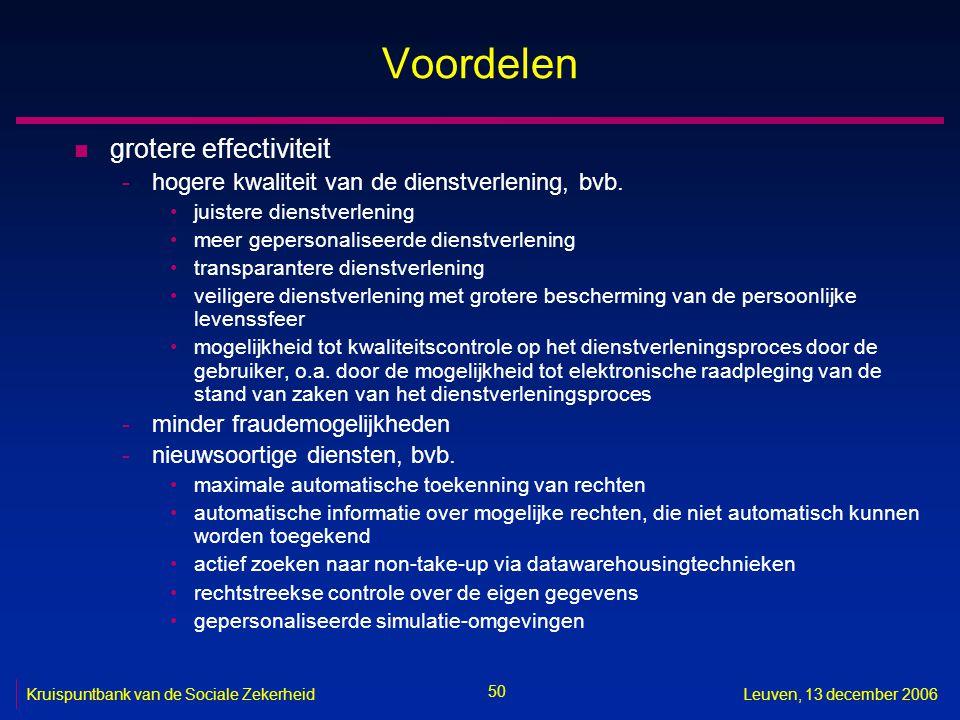 50 Kruispuntbank van de Sociale ZekerheidLeuven, 13 december 2006 Voordelen n grotere effectiviteit -hogere kwaliteit van de dienstverlening, bvb. jui