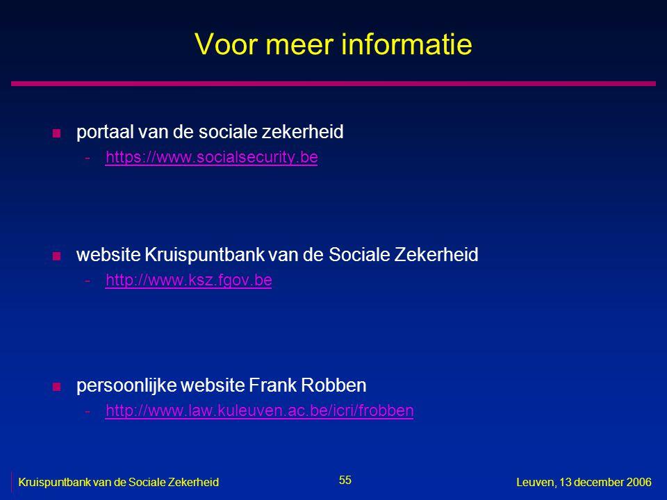55 Kruispuntbank van de Sociale ZekerheidLeuven, 13 december 2006 Voor meer informatie n portaal van de sociale zekerheid -https://www.socialsecurity.