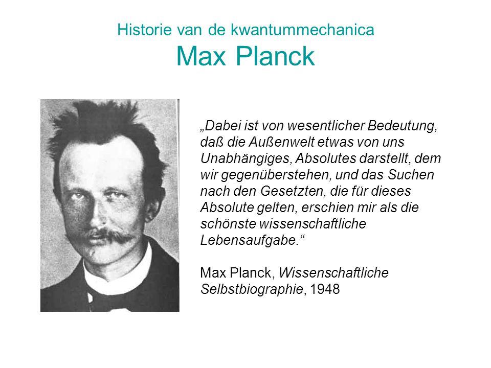 """Historie van de kwantummechanica Max Planck """"Dabei ist von wesentlicher Bedeutung, daß die Außenwelt etwas von uns Unabhängiges, Absolutes darstellt,"""