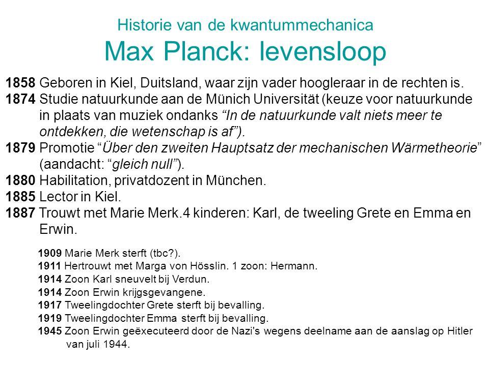 Historie van de kwantummechanica Max Planck: levensloop 1858 Geboren in Kiel, Duitsland, waar zijn vader hoogleraar in de rechten is. 1874 Studie natu