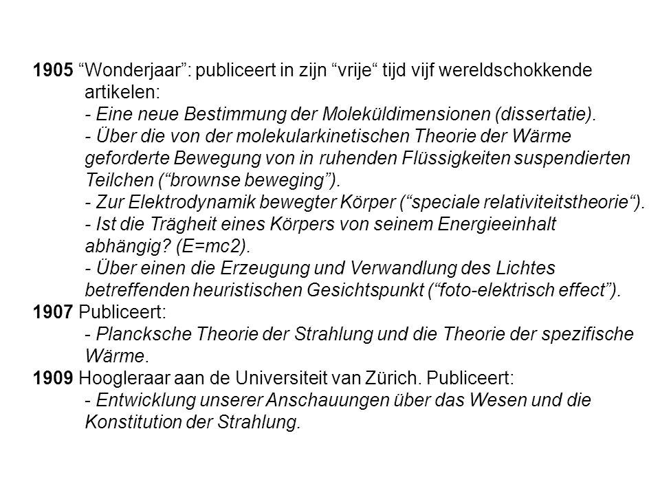 """1905 """"Wonderjaar"""": publiceert in zijn """"vrije"""" tijd vijf wereldschokkende artikelen: - Eine neue Bestimmung der Moleküldimensionen (dissertatie). - Übe"""