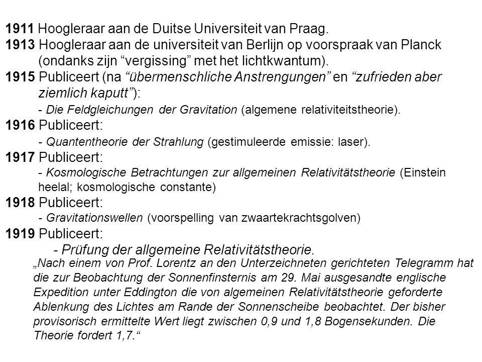 """1911 Hoogleraar aan de Duitse Universiteit van Praag. 1913 Hoogleraar aan de universiteit van Berlijn op voorspraak van Planck (ondanks zijn """"vergissi"""