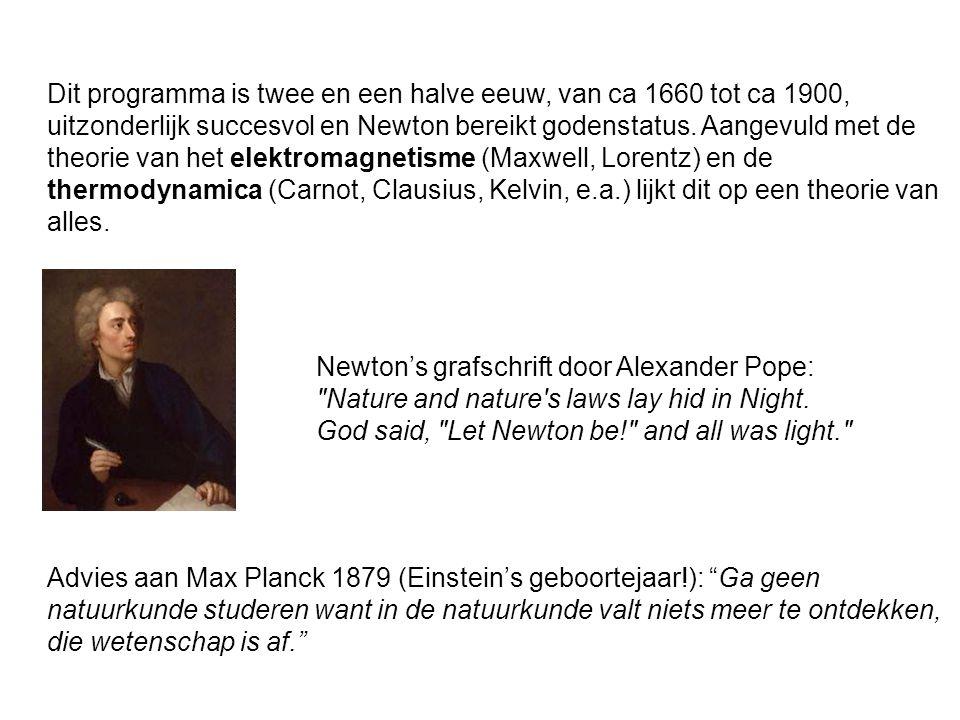 Dit programma is twee en een halve eeuw, van ca 1660 tot ca 1900, uitzonderlijk succesvol en Newton bereikt godenstatus. Aangevuld met de theorie van