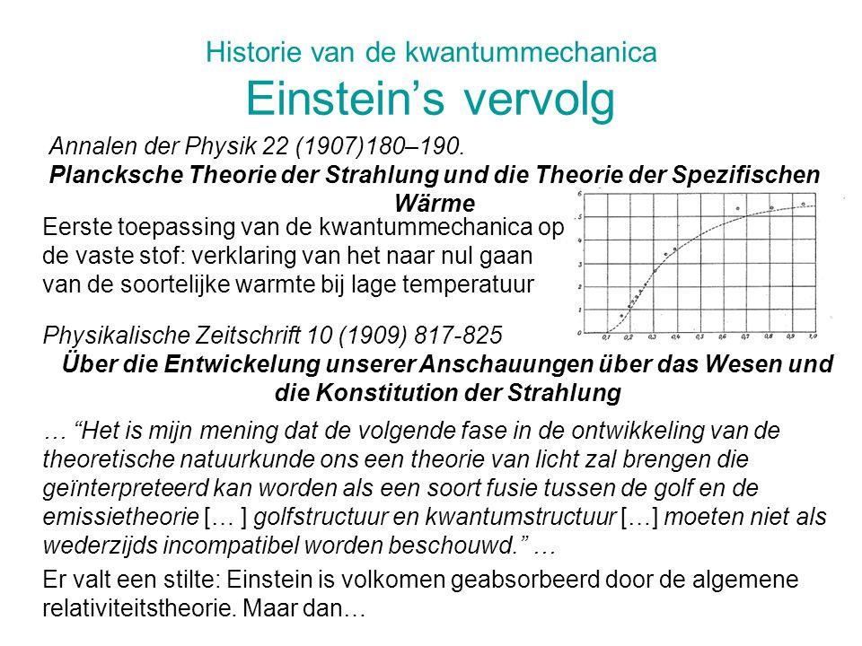 Historie van de kwantummechanica Einstein's vervolg Annalen der Physik 22 (1907)180–190. Plancksche Theorie der Strahlung und die Theorie der Spezifis
