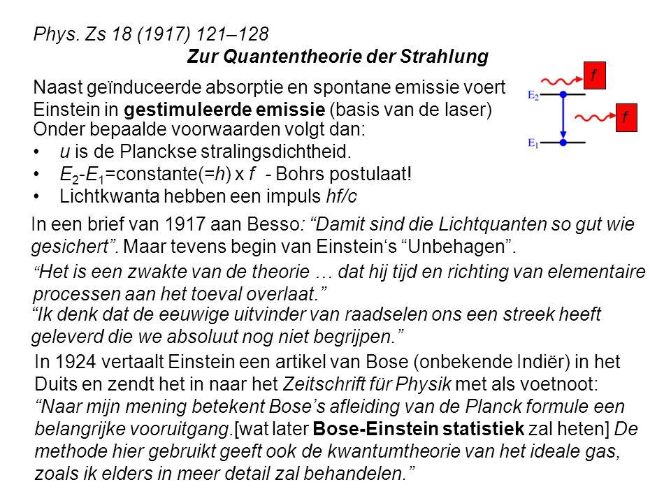 Phys. Zs 18 (1917) 121–128 Zur Quantentheorie der Strahlung f f Naast geïnduceerde absorptie en spontane emissie voert Einstein in gestimuleerde emiss