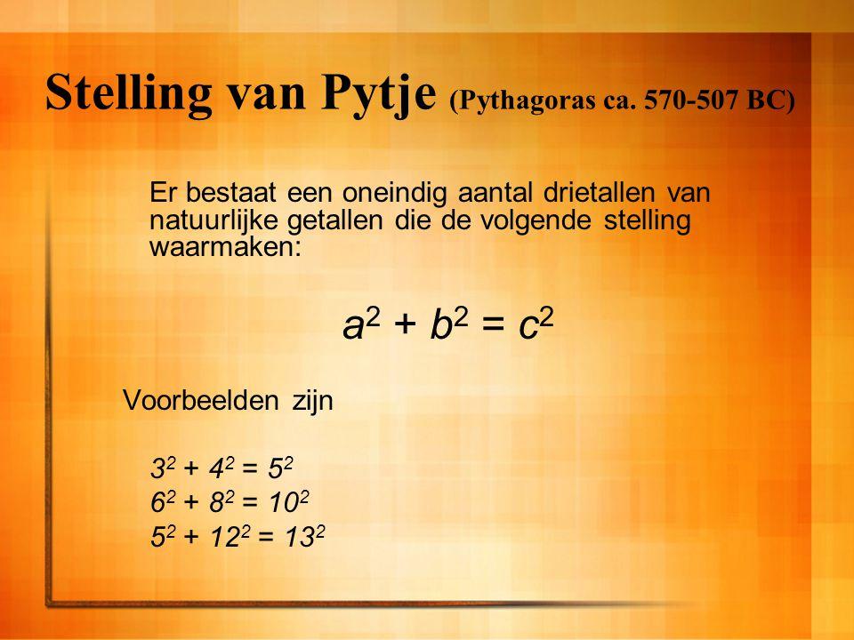 Stelling van Pytje (Pythagoras ca. 570-507 BC) Er bestaat een oneindig aantal drietallen van natuurlijke getallen die de volgende stelling waarmaken: