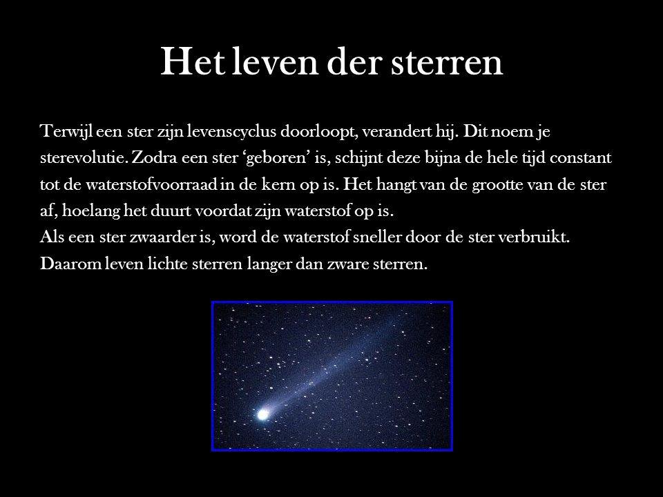 Het leven der sterren Terwijl een ster zijn levenscyclus doorloopt, verandert hij. Dit noem je sterevolutie. Zodra een ster 'geboren' is, schijnt deze