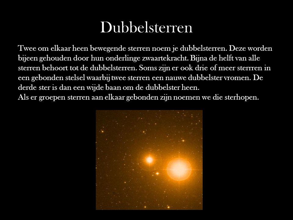 Dubbelsterren Twee om elkaar heen bewegende sterren noem je dubbelsterren. Deze worden bijeen gehouden door hun onderlinge zwaartekracht. Bijna de hel
