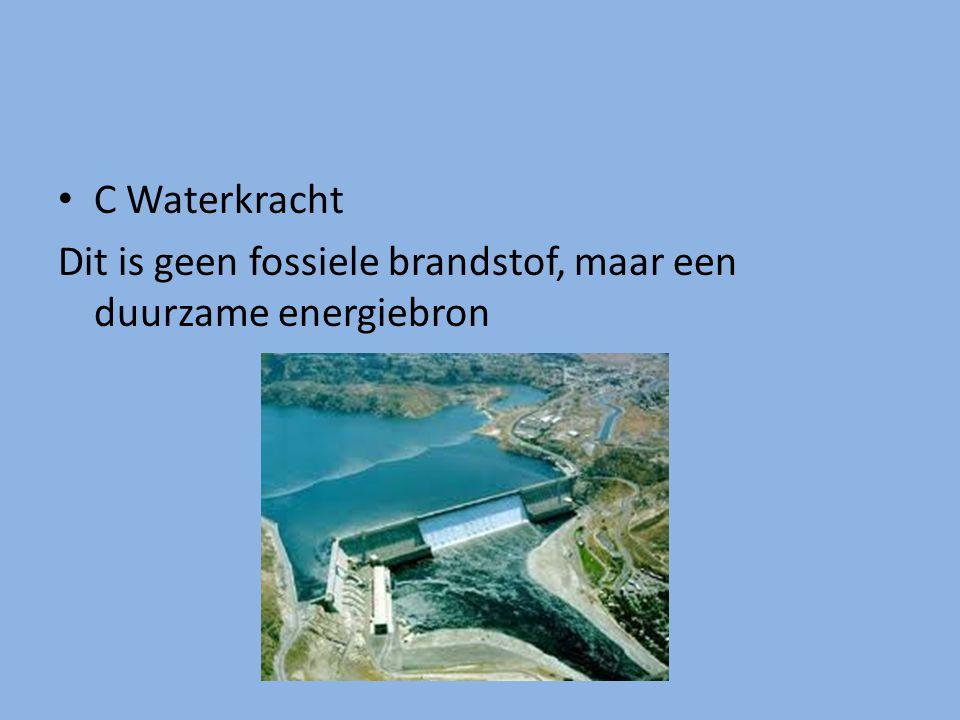 C Waterkracht Dit is geen fossiele brandstof, maar een duurzame energiebron