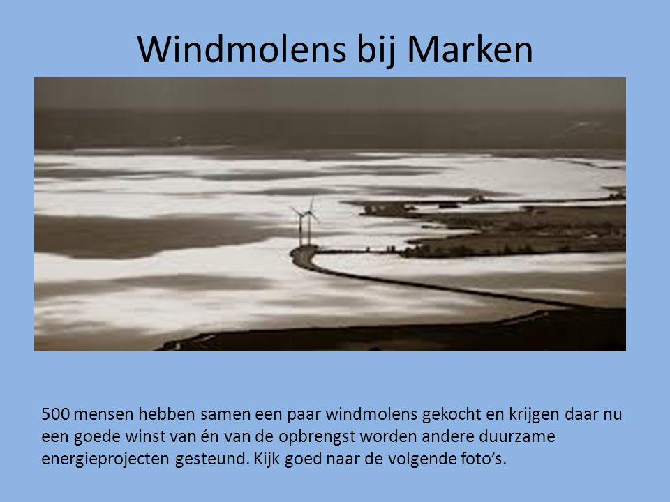 Windmolens bij Marken 500 mensen hebben samen een paar windmolens gekocht en krijgen daar nu een goede winst van én van de opbrengst worden andere duu