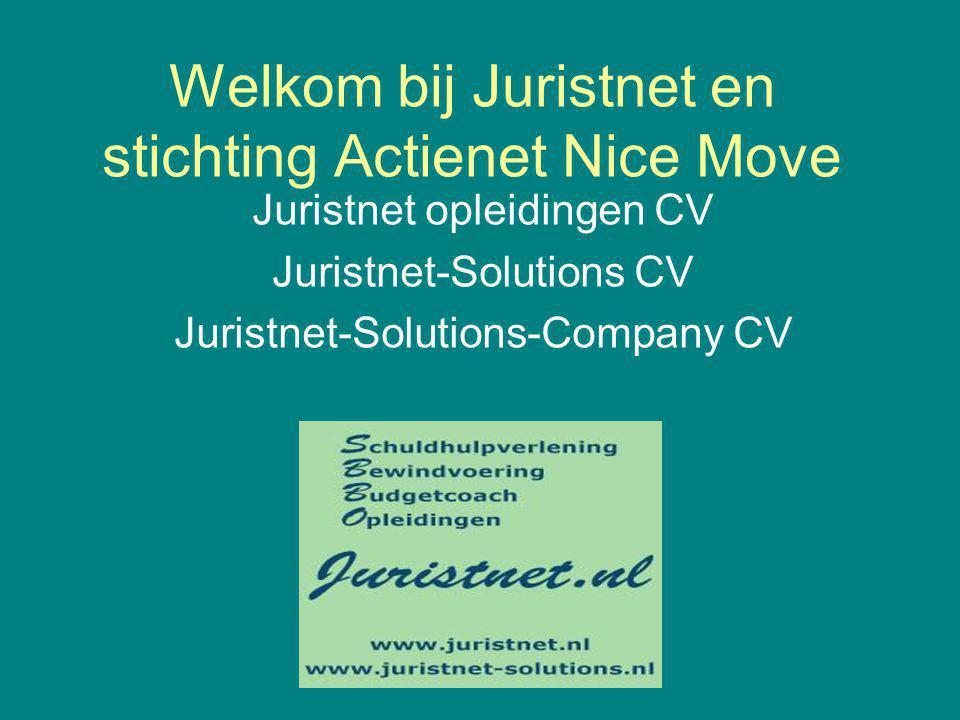 Welkom bij Juristnet en stichting Actienet Nice Move Juristnet opleidingen CV Juristnet-Solutions CV Juristnet-Solutions-Company CV