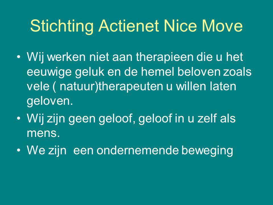 Stichting Actienet Nice Move Wij werken niet aan therapieen die u het eeuwige geluk en de hemel beloven zoals vele ( natuur)therapeuten u willen laten geloven.