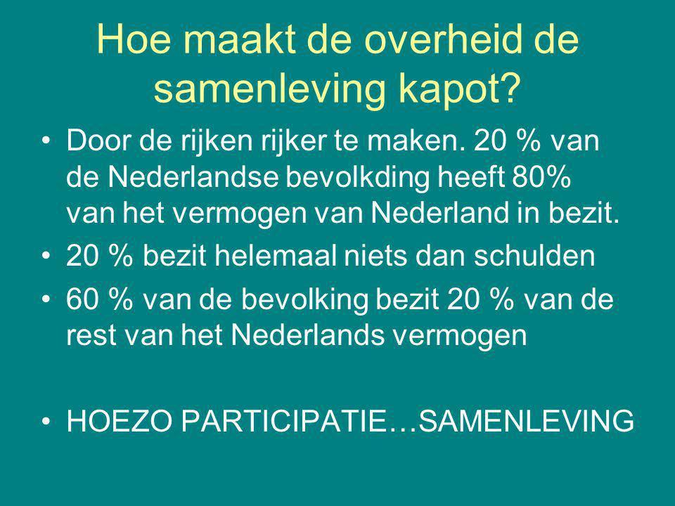 Hoe maakt de overheid de samenleving kapot? Door de rijken rijker te maken. 20 % van de Nederlandse bevolkding heeft 80% van het vermogen van Nederlan