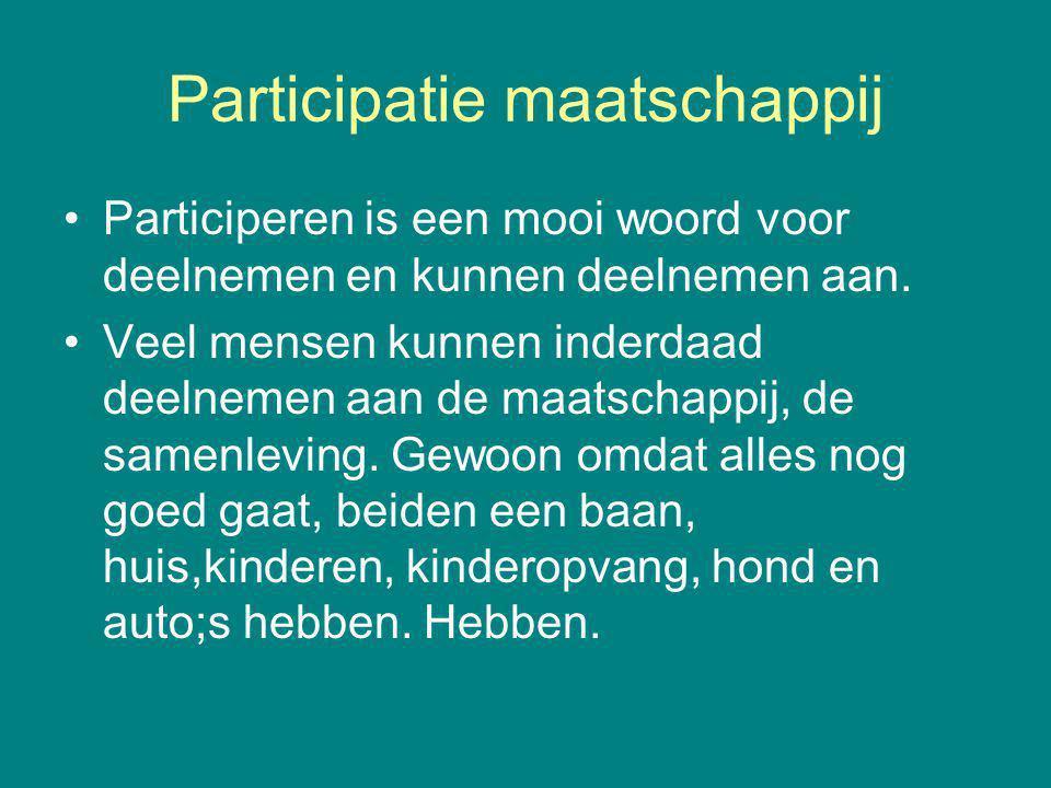 Participatie maatschappij Participeren is een mooi woord voor deelnemen en kunnen deelnemen aan. Veel mensen kunnen inderdaad deelnemen aan de maatsch