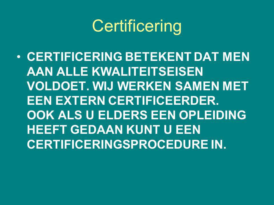 Certificering CERTIFICERING BETEKENT DAT MEN AAN ALLE KWALITEITSEISEN VOLDOET.