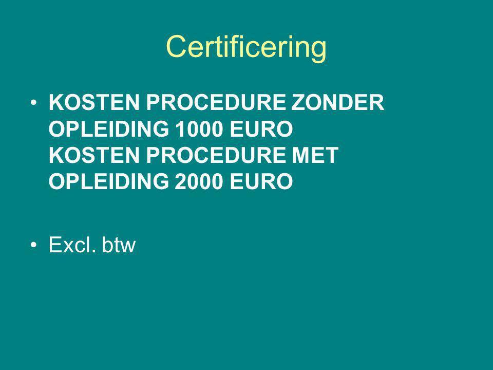 Certificering KOSTEN PROCEDURE ZONDER OPLEIDING 1000 EURO KOSTEN PROCEDURE MET OPLEIDING 2000 EURO Excl.