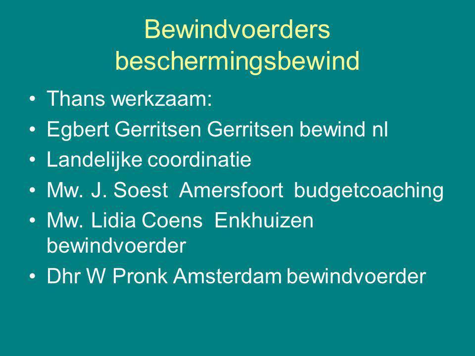 Bewindvoerders beschermingsbewind Thans werkzaam: Egbert Gerritsen Gerritsen bewind nl Landelijke coordinatie Mw. J. Soest Amersfoort budgetcoaching M