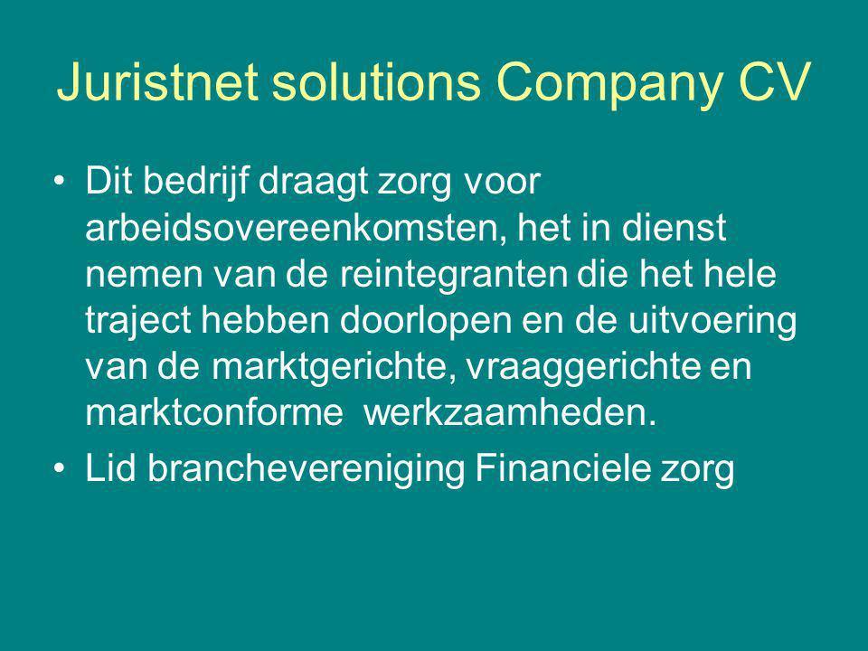 Juristnet solutions Company CV Dit bedrijf draagt zorg voor arbeidsovereenkomsten, het in dienst nemen van de reintegranten die het hele traject hebben doorlopen en de uitvoering van de marktgerichte, vraaggerichte en marktconforme werkzaamheden.
