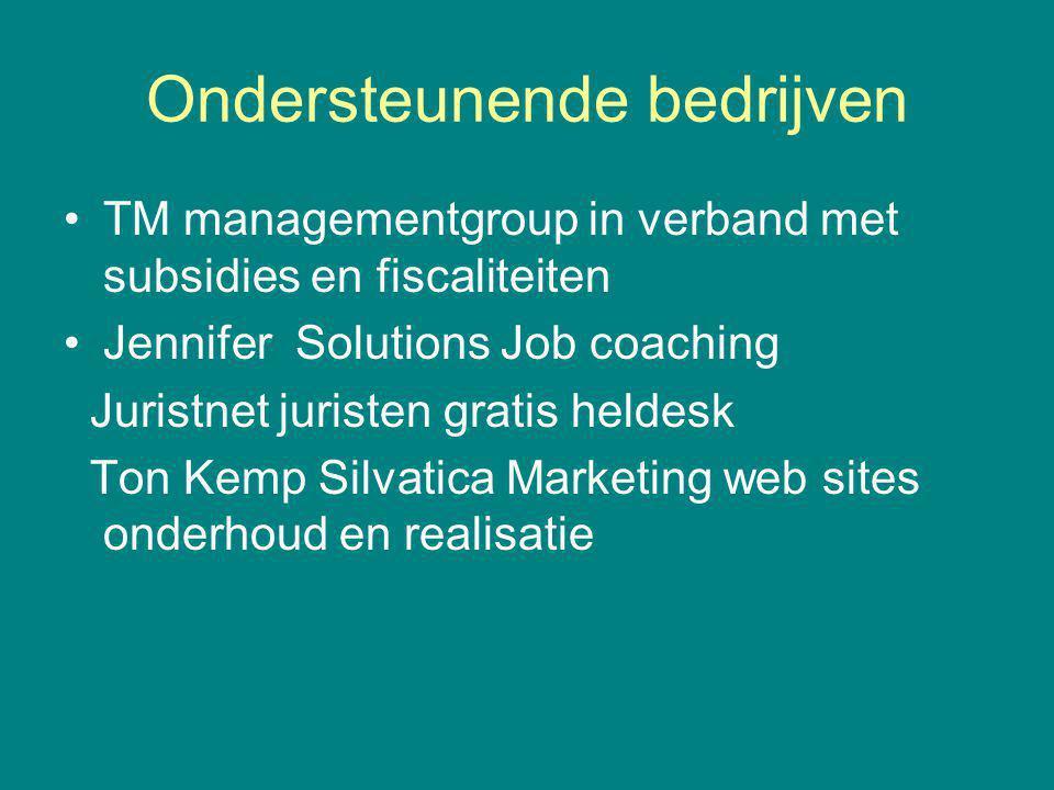 Ondersteunende bedrijven TM managementgroup in verband met subsidies en fiscaliteiten Jennifer Solutions Job coaching Juristnet juristen gratis heldesk Ton Kemp Silvatica Marketing web sites onderhoud en realisatie