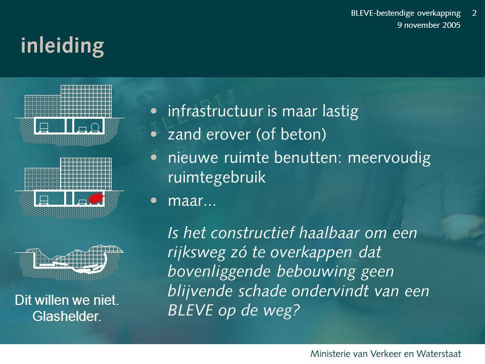 9 november 2005 BLEVE-bestendige overkapping3 case study: A2 Leidsche Rijn 1 km overkapte snelweg Hoofdrijbanen 2x3, Parallelbanen 2x2 DODO Deel geschikt voor overbouwing?