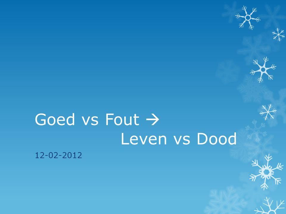 Goed vs Fout  Leven vs Dood 12-02-2012