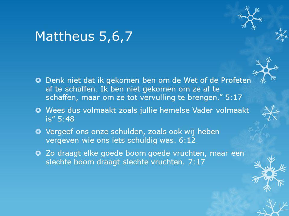 Mattheus 5,6,7  Denk niet dat ik gekomen ben om de Wet of de Profeten af te schaffen. Ik ben niet gekomen om ze af te schaffen, maar om ze tot vervul