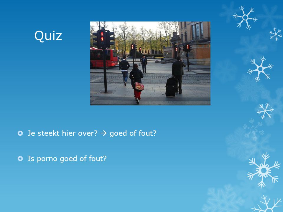 Quiz  Je steekt hier over?  goed of fout?  Is porno goed of fout?